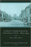 Taiwan Under Japanese Colonial Rule, 1895-1945: History, Culture, Memory (Weatherhead Books on Asia) - Ping-Hui Liao