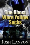 The Ghost Wore Yellow Socks - Josh Lanyon