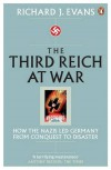 Third Reich at War: How the Nazis Led Germany from Conquest to Disaster - Richard J. Evans