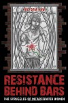 Resistance Behind Bars: The Struggles Of Incarcerated Women - Victoria Law