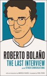 Roberto Bolaño: The Last Interview: And Other Conversations - Roberto Bolaño, Marcela Valdes, Sybil Perez