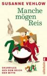 Manche mögen Reis: Skurriles aus dem Reich der Mitte - Susanne Vehlow