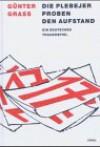 Die Plebejer proben den Aufstand. Ein deutsches Trauerspiel - Günter Grass