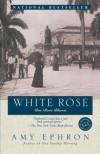 White Rose:  Una Rosa Blanca - Amy Ephron, Maureen O'Neal