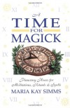 A Time for Magick: Planetary Hours for Meditations, Rituals & Spells - Maria Kay Simms