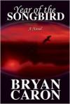 Year of the Songbird - Bryan Caron