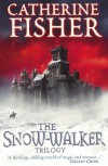 "The Snow-Walker Trilogy: ""The Snow-walker's Son"", ""The Empty Hand"", ""The So - Catherine Fisher"