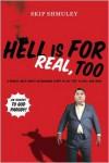 Hell Is for Real, Too: A Middle-Aged Accountant's Astounding Story of His Trip to Hell and Back - Skip  Shmuley