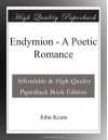 Endymion - A Poetic Romance - John Keats