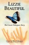 Lizzie Beautiful: The Lizzie Velasquez Story - Lizzie Velásquez, Rita Velásquez, Cynthia Lee, Lina Cuartas