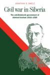 Civil War in Siberia - Jonathan D. Smele