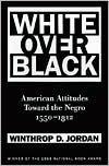 White Over Black: American Attitudes Toward the Negro, 1550-1812 - Winthrop D. Jordan