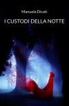 I Custodi della Notte (Volume 1) (Italian Edition) - Manuela Dicati