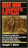 Dear Mom: A Sniper's Vietnam - Joseph T. Ward