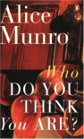 Who Do You Think You Are? - Alice Munro