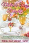 Mother's Day Delights Cookbook: A Collection of Mother's Day Recipes (Cookbook Delights Holiday Series) - Karen Jean Matsko Hood