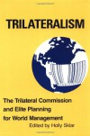 Trilateralism: The Trilateral Commission and Elite Planning for World Management - Holly Sklar