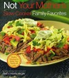 Not Your Mother's Slow Cooker Family Favorites - Beth Hensperger