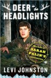 Deer in the Headlights: My Life in Sarah Palin's Crosshairs - Levi Johnston