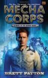 Mecha Corps: A Novel of the Armor Wars - Brett Patton