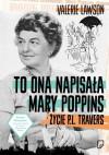 To ona napisała Mary Poppins. Życie P.L. Travers - Bogumiła Nawrot, Valerie Lawson