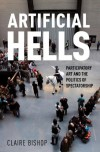Artificial Hells: Participatory Art and the Politics of Spectatorship - Claire Bishop