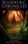 30,000 B.C. CHRONICLES: BORDEAUX - Matthew Thayer