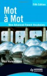 Mot À Mot: New Advanced French Vocabulary - Paul Humberstone