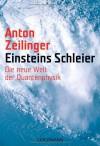 Einsteins Schleier: Die neue Welt der Quantenphysik - Anton Zeilinger