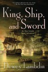 King, Ship, and Sword: An Alan Lewrie Naval Adventure - Dewey Lambdin