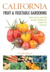 California Fruit & Vegetable Gardening: Plant, Grow, and Eat the Best Edibles for California Gardens - Claire Splan