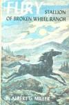 Fury, Stallion Of Broken Wheel Ranch - Albert G. Miller