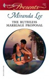 The Ruthless Marriage Proposal - Miranda Lee