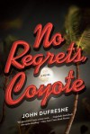 No Regrets, Coyote - John Dufresne