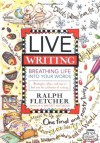 Live Writing: Breathing Life into Your Words - Ralph Fletcher