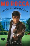 All the Presidents' Pets: The Story of One Reporter Who Refused to Roll Over -