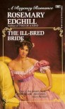 The Ill-Bred Bride, Or, the Inconvenient Marriage - Rosemary Edghill
