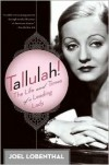 Tallulah!: The Life and Times of a Leading Lady - Joel Lobenthal