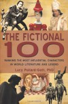 The Fictional 100: Ranking the Most Influential Characters in World Literature and Legend - Ph.D Lucy Pollard-Gott