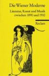 Die Wiener Moderne. Literatur, Kunst und Musik zwischen 1890 und 1910 - Gotthart Wunberg