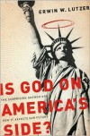 Is God on America's Side?: The Surprising Answer and How it Affects Our Future - Erwin W. Lutzer