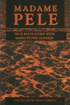 Madame Pele: True Spooky Encounters with Hawai'i's Fire Goddess - Rick Carroll