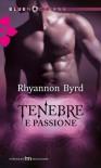 Tenebre e passione - Rhyannon Byrd