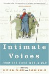 Intimate Voices from the First World War - Sarah Wallis, Svetlana Palmer
