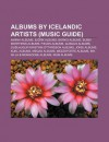 Albums by Icelandic Artists (Music Guide): Amiina Albums, BJ Rk Albums, Borko Albums, Bubbi Morthens Albums, Fields Albums, Gusgus Albums - Source Wikipedia