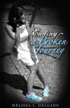 Ending a Broken Journey - Melissa L. Delgado