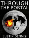 Through the Portal (Through the Portal, #1) - Justin Dennis