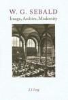 W. G. Sebald: Image, Archive, Modernity - J.J. Long