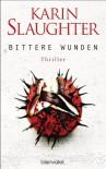 Bittere Wunden: Thriller - Karin Slaughter