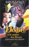 La princesse sans mémoire (Elodie et le maître des Rêves, #1) - Serge Brussolo